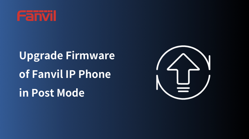 How to Upgrade Firmware for Fanvil IP Phone in Post Mode?