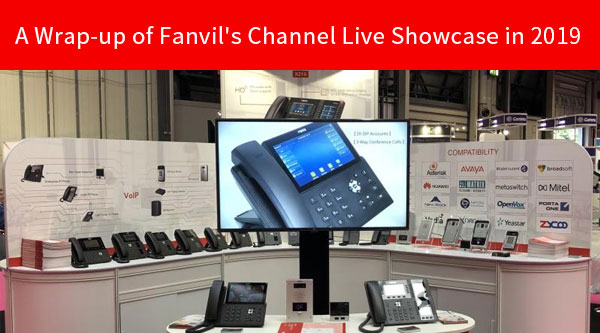 A Wrap-up of Fanvil's Channel Live Showcase in 2019