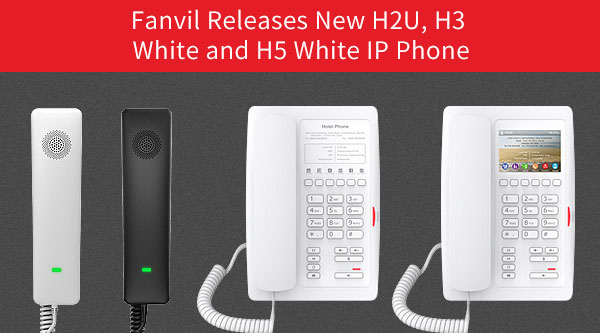 Fanvil Releases New H2U, H3 White and H5 White IP Phone